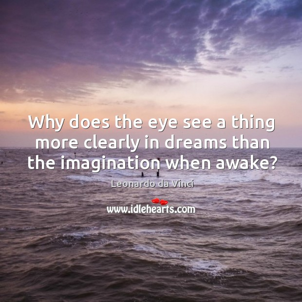 Image, Why does the eye see a thing more clearly in dreams than the imagination when awake?