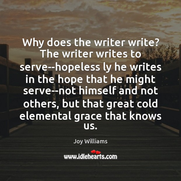 Why does the writer write? The writer writes to serve–hopeless ly he Image