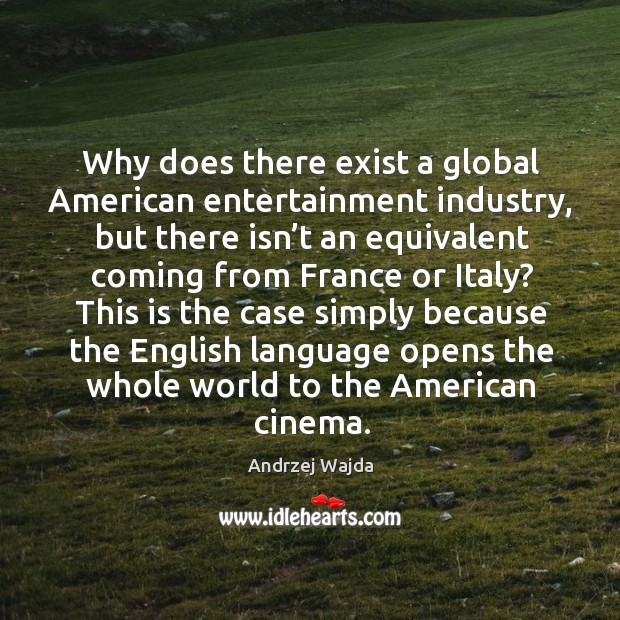 Why does there exist a global american entertainment industry, but there isn't an Andrzej Wajda Picture Quote