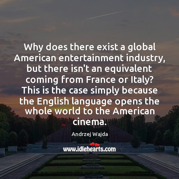Why does there exist a global American entertainment industry, but there isn't Andrzej Wajda Picture Quote