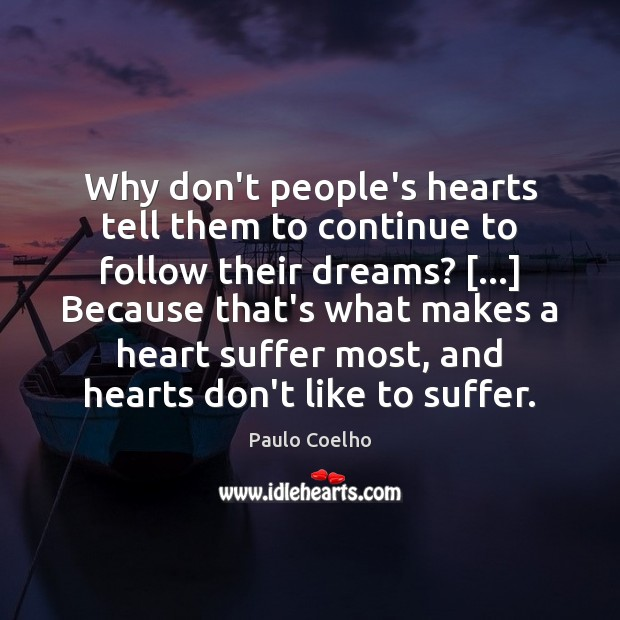 Why don't people's hearts tell them to continue to follow their dreams? […] Image