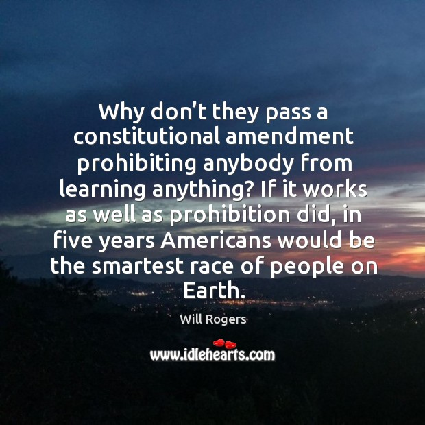 Why don't they pass a constitutional amendment prohibiting anybody from learning anything? Image