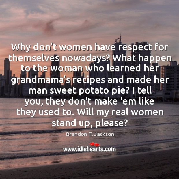 Image, Why don't women have respect for themselves nowadays? What happen to the