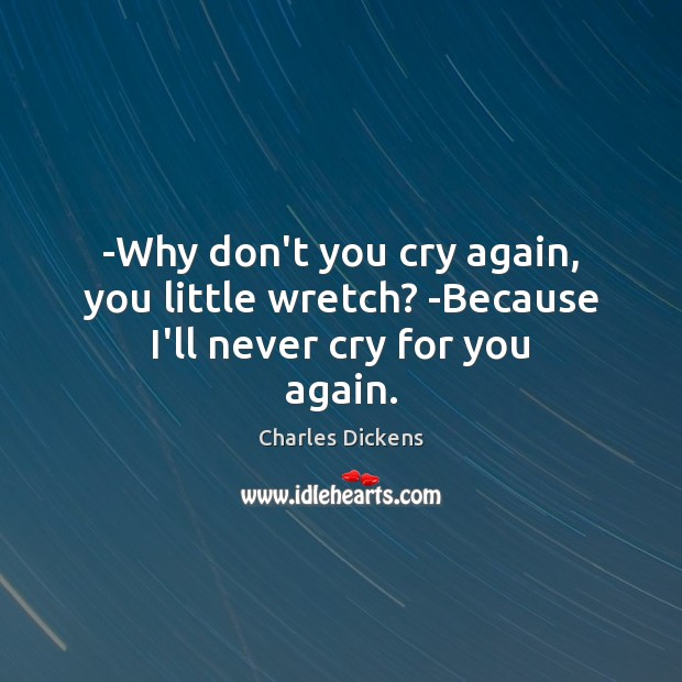 Image, -Why don't you cry again, you little wretch? -Because I'll never cry for you again.