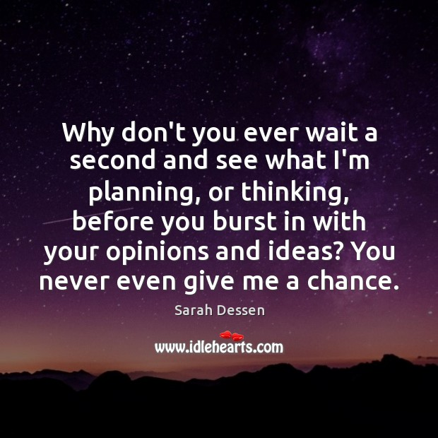 Image, Why don't you ever wait a second and see what I'm planning,