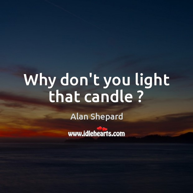 Image, Why don't you light that candle ?