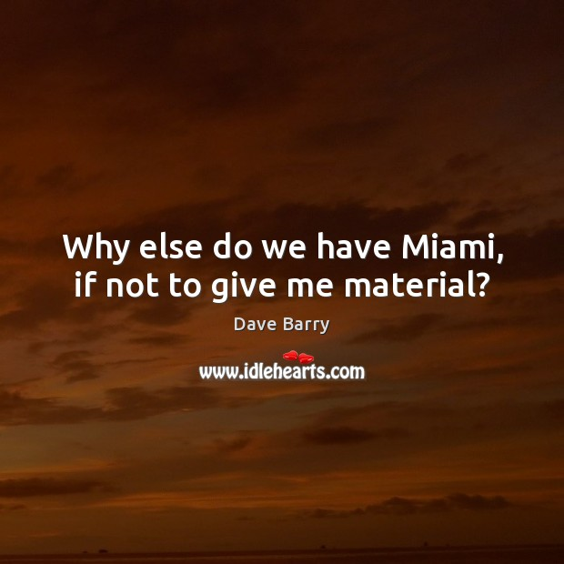Why else do we have Miami, if not to give me material? Image