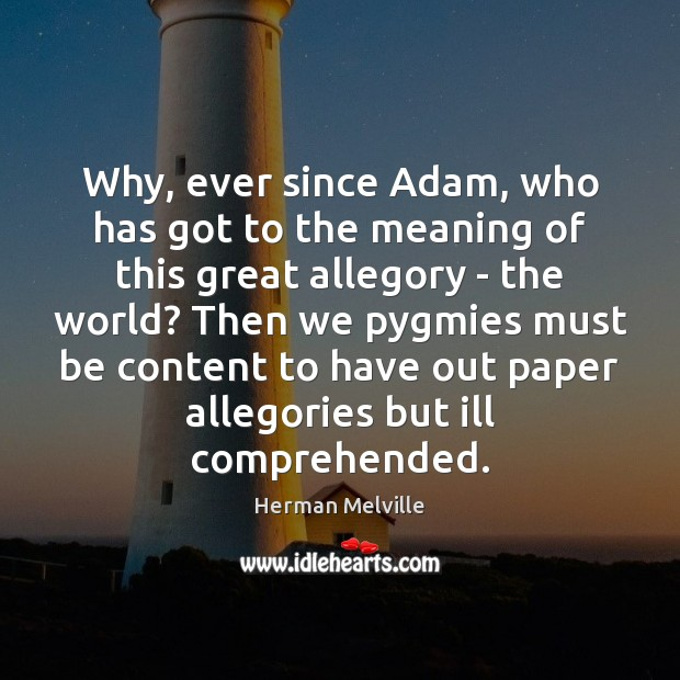 Image, Why, ever since Adam, who has got to the meaning of this