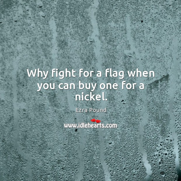 Why fight for a flag when you can buy one for a nickel. Image