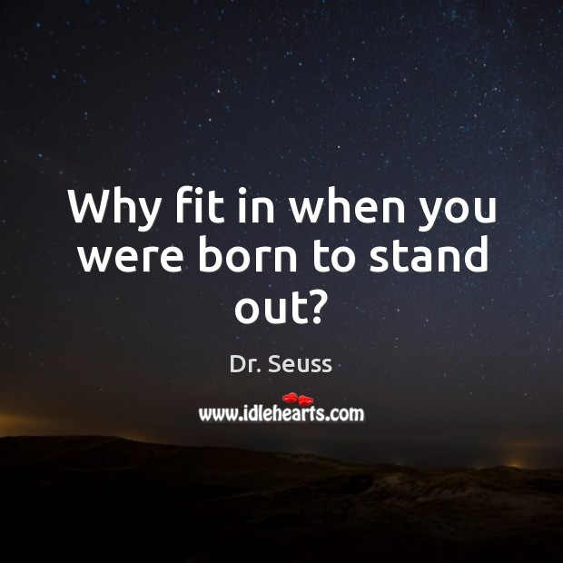 Why fit in when you were born to stand out? Image