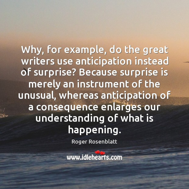 Image, Why, for example, do the great writers use anticipation instead of surprise?