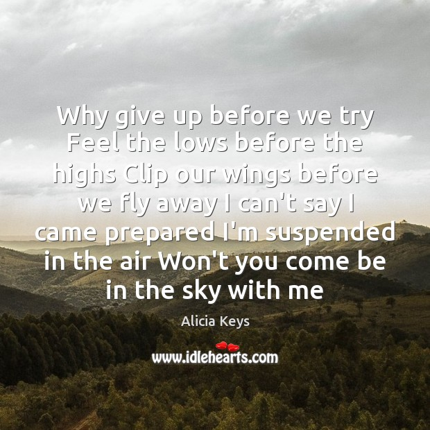 Why give up before we try Feel the lows before the highs Alicia Keys Picture Quote