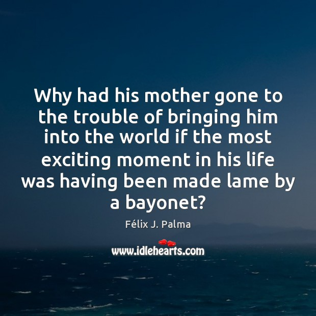 Why had his mother gone to the trouble of bringing him into Image