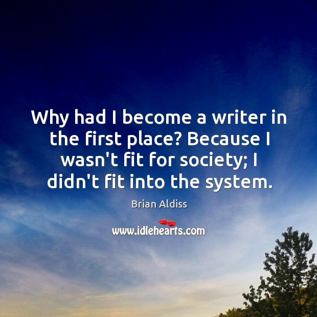 Why had I become a writer in the first place? Because I Image