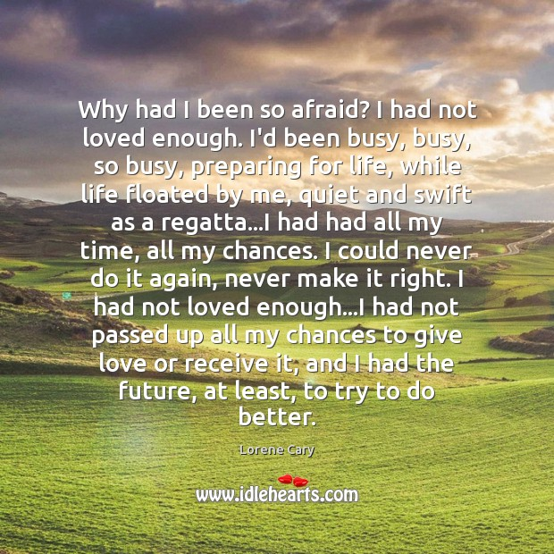 Why had I been so afraid? I had not loved enough. I'd Image