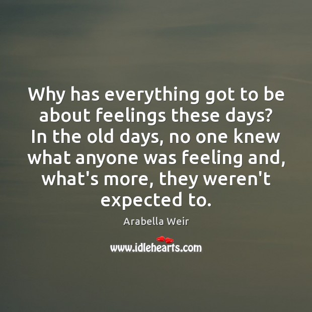 Image, Why has everything got to be about feelings these days? In the