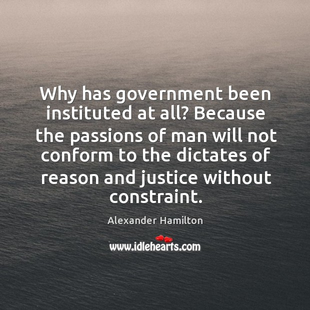 Image, Why has government been instituted at all? because the passions of man will not