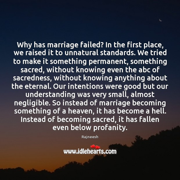 Image, Why has marriage failed? In the first place, we raised it to