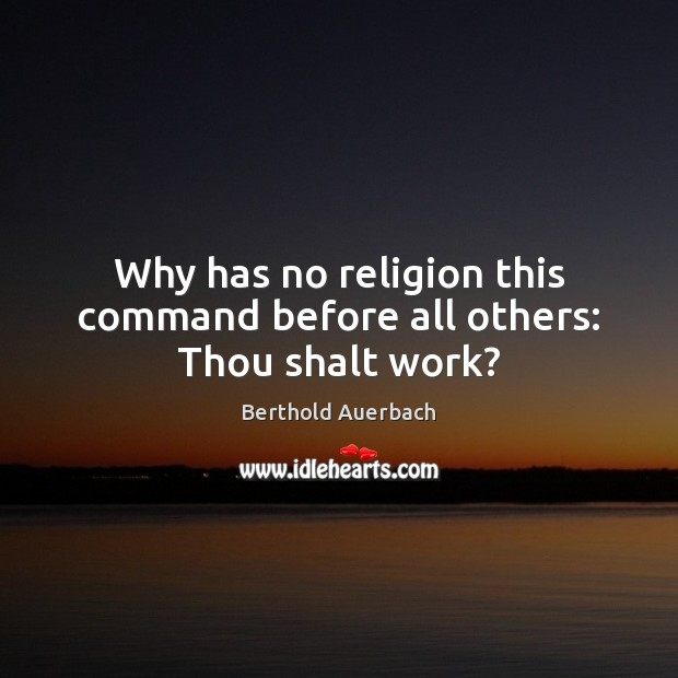 Image, Why has no religion this command before all others: Thou shalt work?
