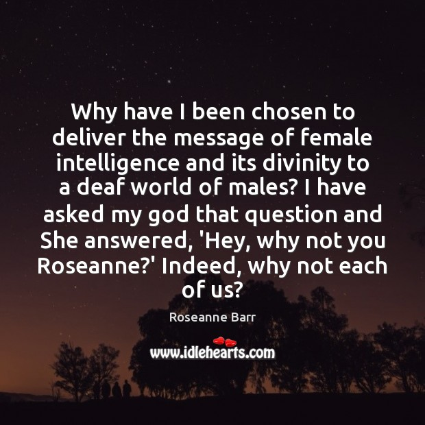Why have I been chosen to deliver the message of female intelligence Image