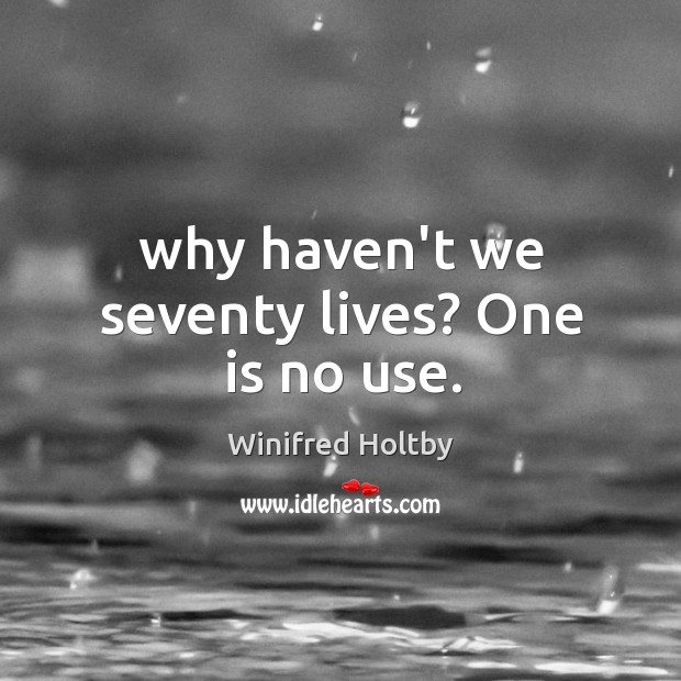 Image, Why haven't we seventy lives? One is no use.
