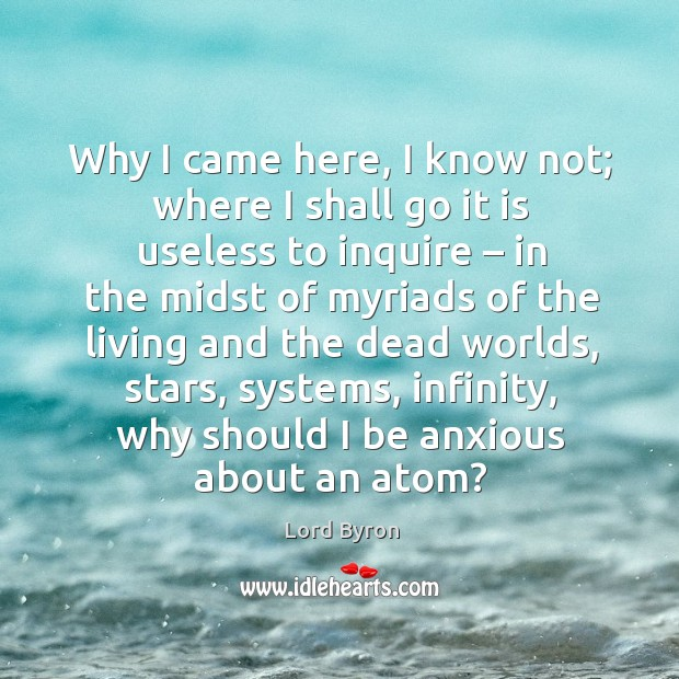 Why I came here, I know not; where I shall go it is useless to inquire Image
