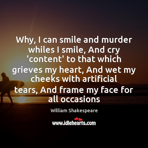 Image, Why, I can smile and murder whiles I smile, And cry 'content'