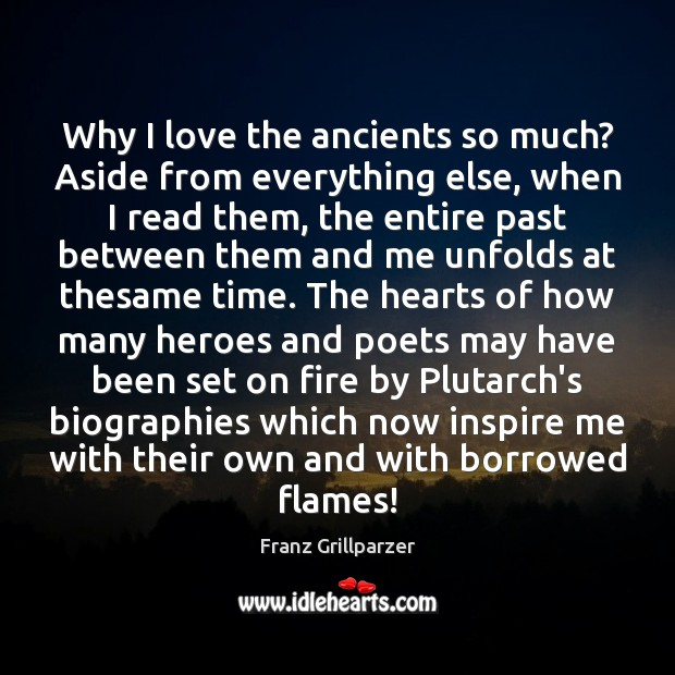 Why I love the ancients so much? Aside from everything else, when Franz Grillparzer Picture Quote