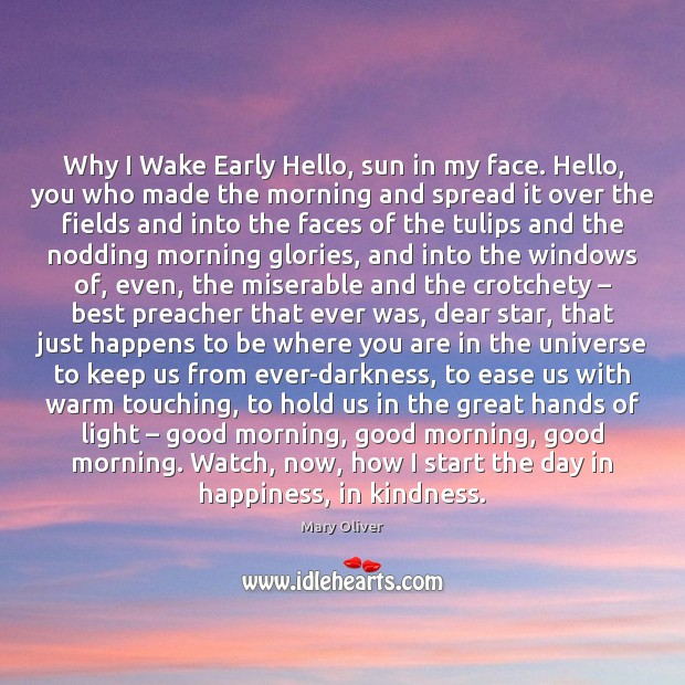 Why I Wake Early Hello, sun in my face. Hello, you who Mary Oliver Picture Quote