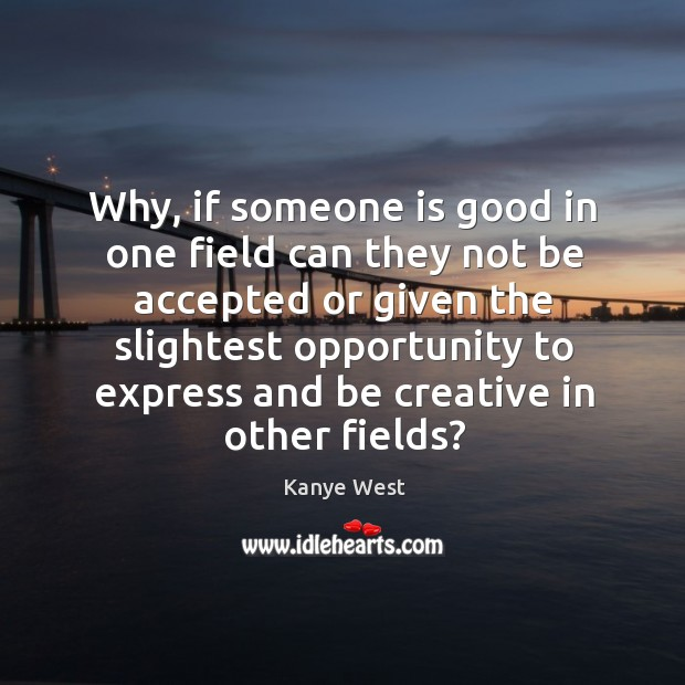 Image, Why, if someone is good in one field can they not be accepted