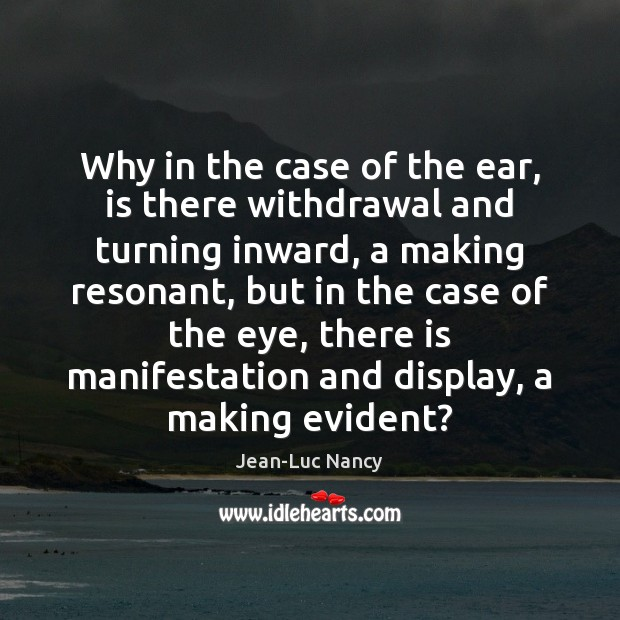 Image, Why in the case of the ear, is there withdrawal and turning