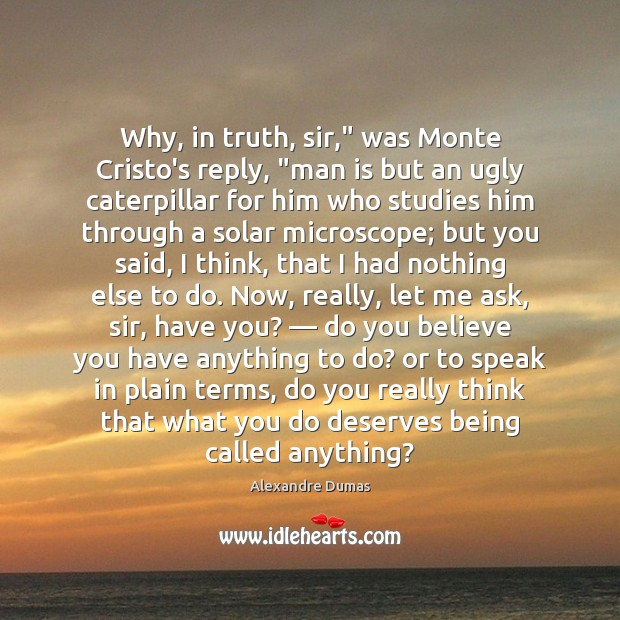 """Image, Why, in truth, sir,"""" was Monte Cristo's reply, """"man is but an"""