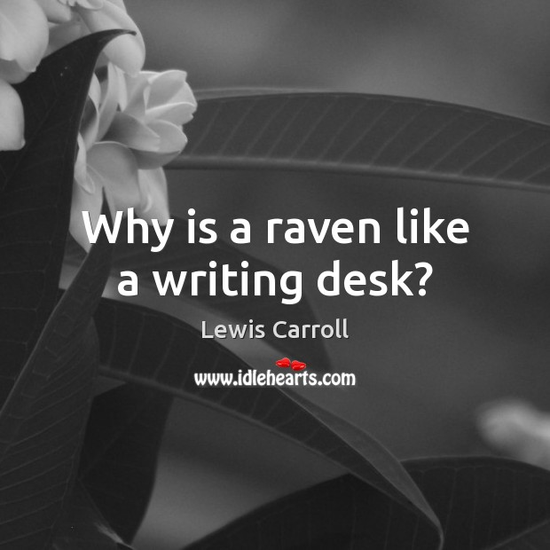 Image, Why is a raven like a writing desk?