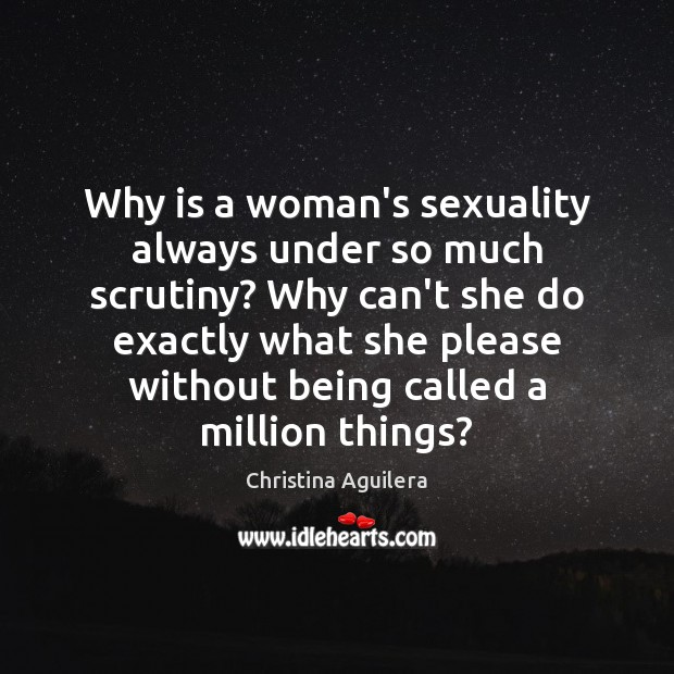 Why is a woman's sexuality always under so much scrutiny? Why can't Image