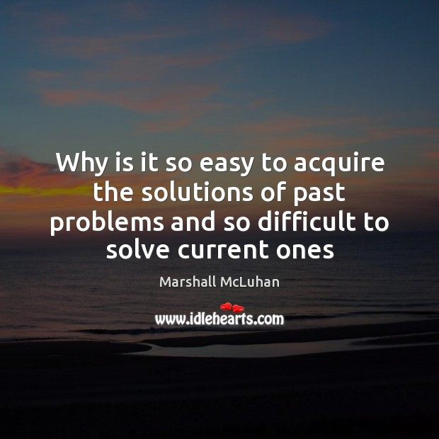 Why is it so easy to acquire the solutions of past problems Image