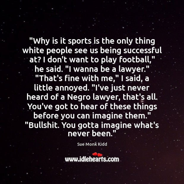 """""""Why is it sports is the only thing white people see us Being Successful Quotes Image"""