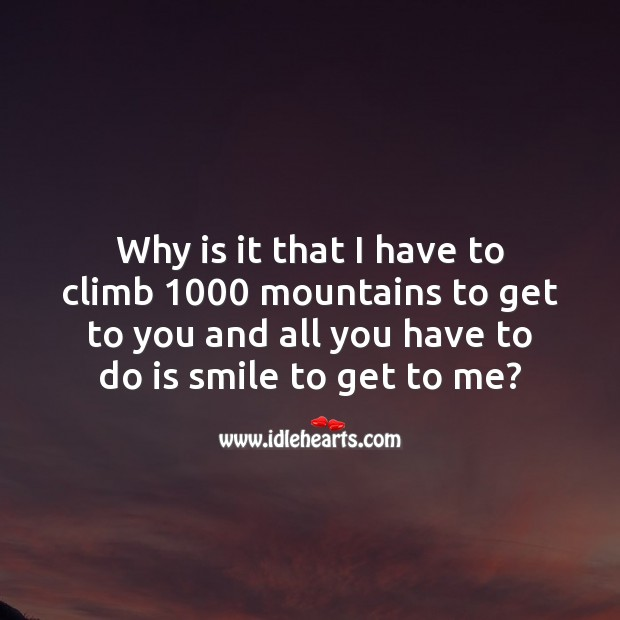 Why is it that I have to climb 1000 mountains to get to you Romantic Messages Image