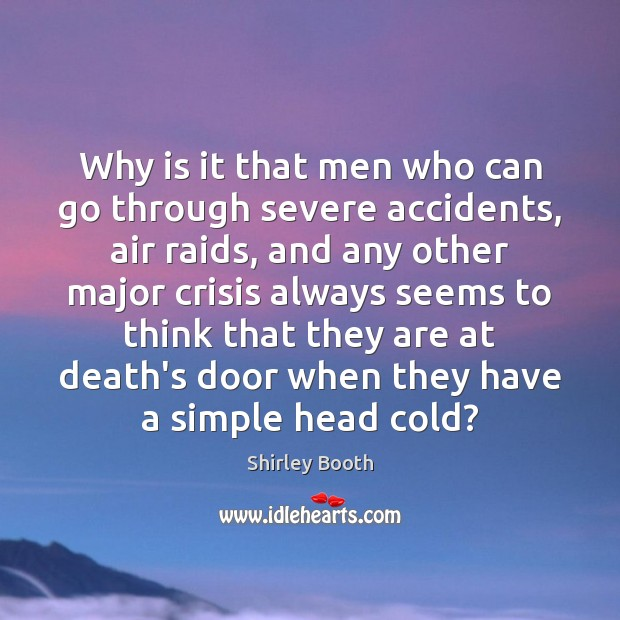 Why is it that men who can go through severe accidents, air Image