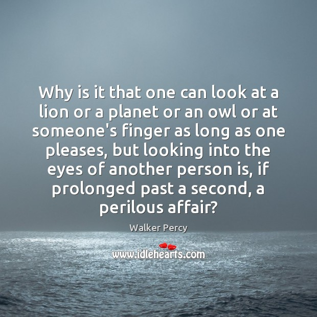 Why is it that one can look at a lion or a Walker Percy Picture Quote