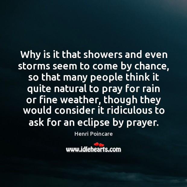 Why is it that showers and even storms seem to come by Chance Quotes Image