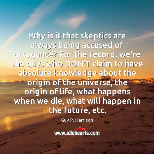 Why is it that skeptics are always being accused of arrogance? For Image