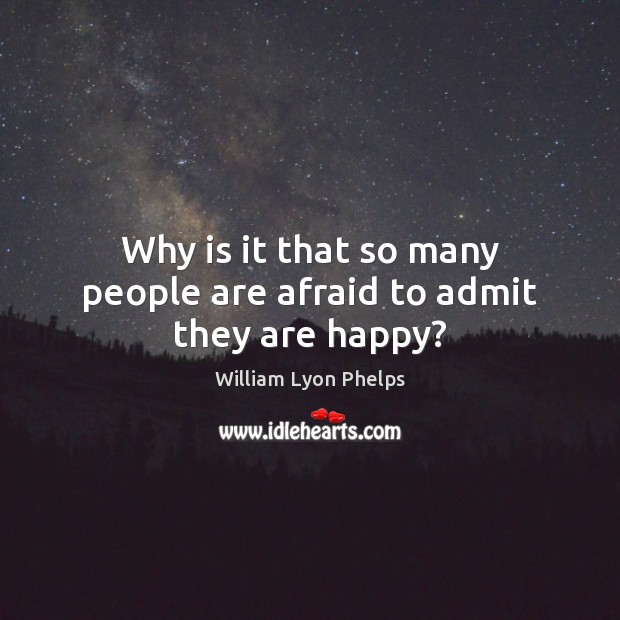 Why is it that so many people are afraid to admit they are happy? Image