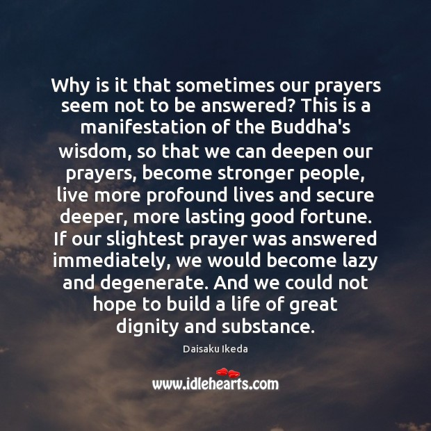 Why is it that sometimes our prayers seem not to be answered? Daisaku Ikeda Picture Quote