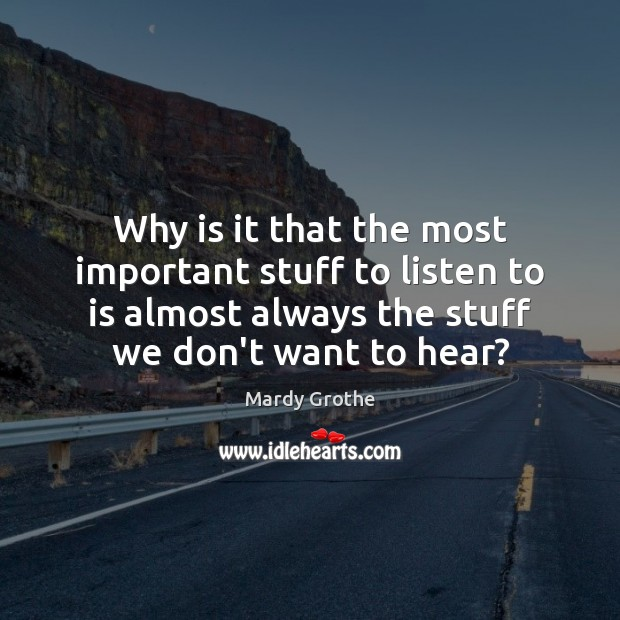 Image, Why is it that the most important stuff to listen to is