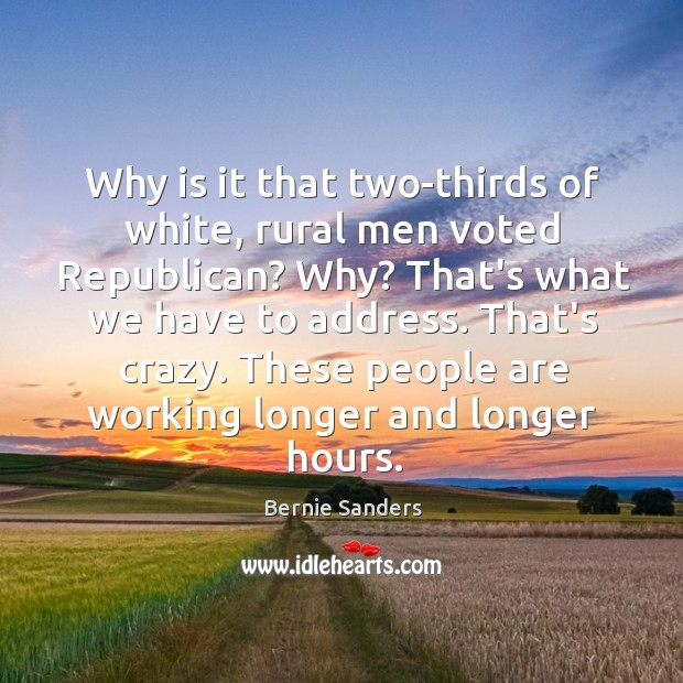 Why is it that two-thirds of white, rural men voted Republican? Why? Image