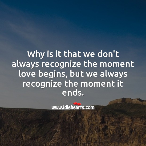 Why is it that we don't always recognize the moment love begins Love Hurts Quotes Image