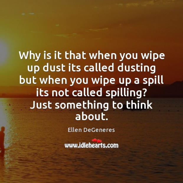 Why is it that when you wipe up dust its called dusting Image