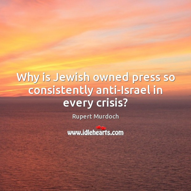 Why is Jewish owned press so consistently anti-Israel in every crisis? Image