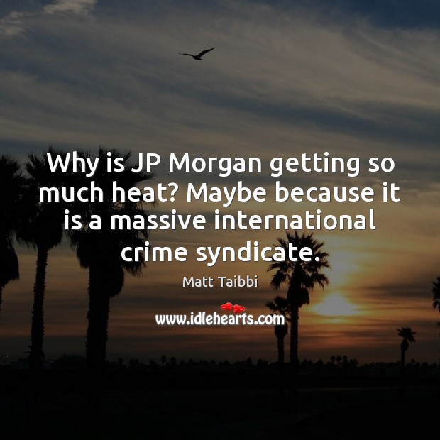 Image, Why is JP Morgan getting so much heat? Maybe because it is