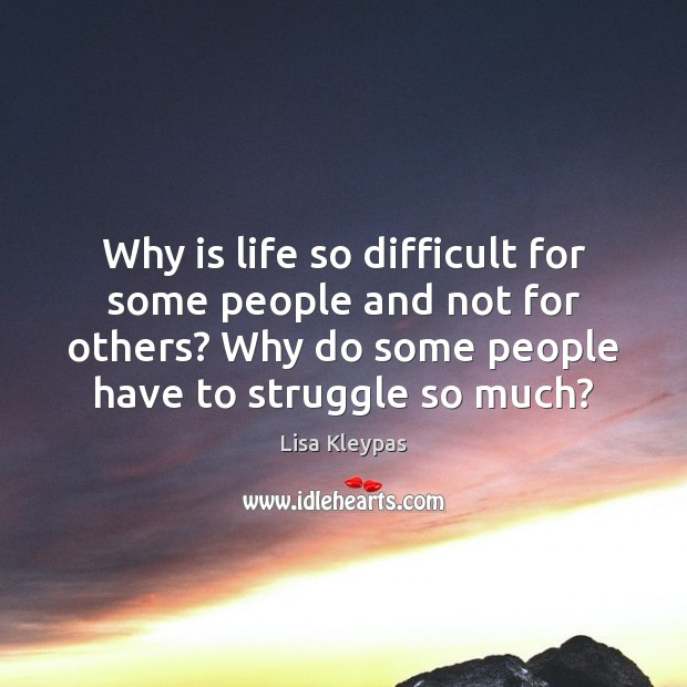 Why is life so difficult for some people and not for others? Image